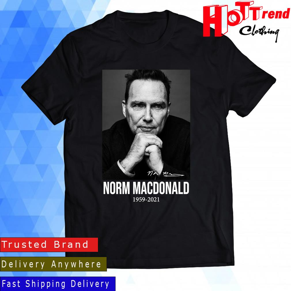 Rip Norm MacDonald 1959-2021 Signature Shirt