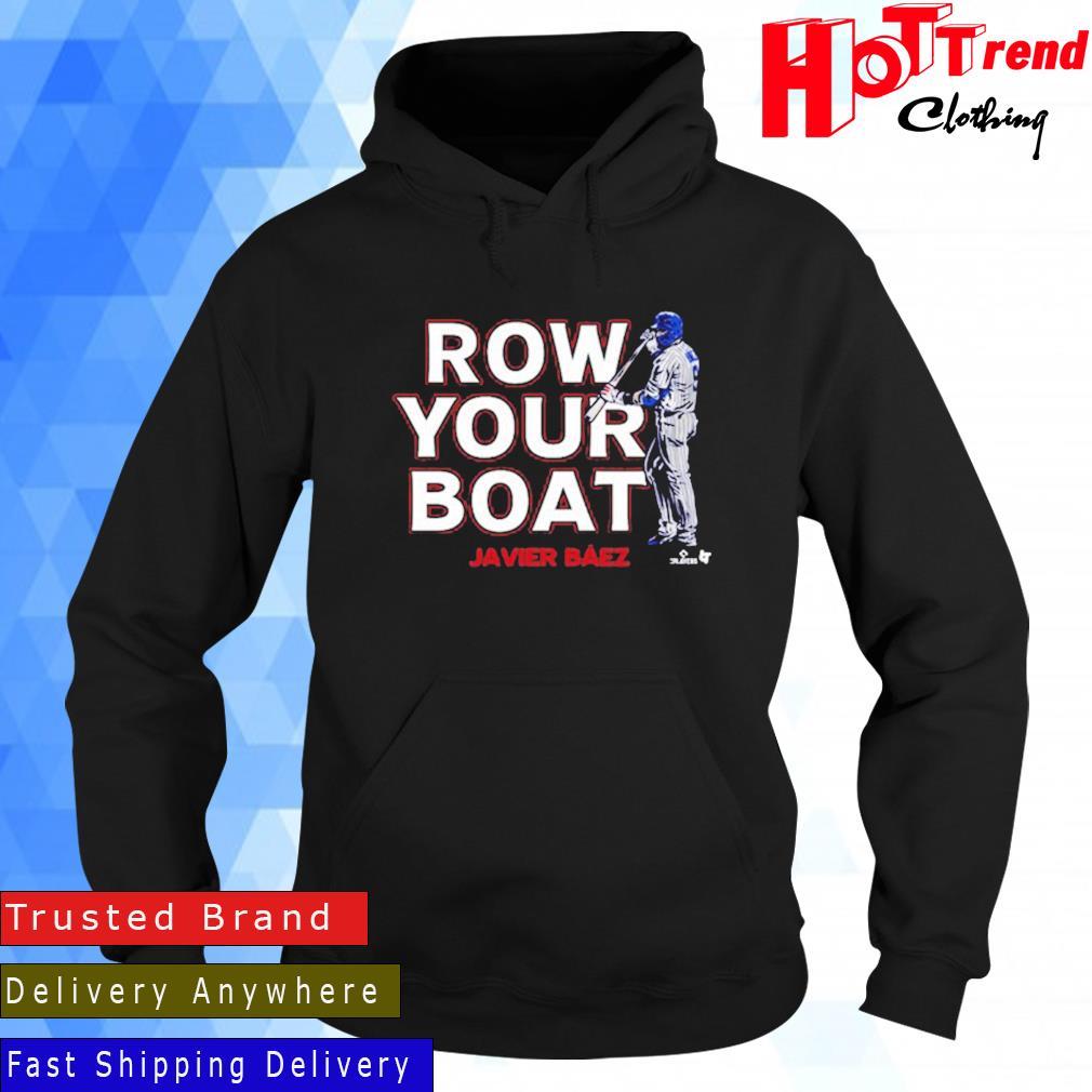 Row Your Boat Javier Baez Shirt Hoodie