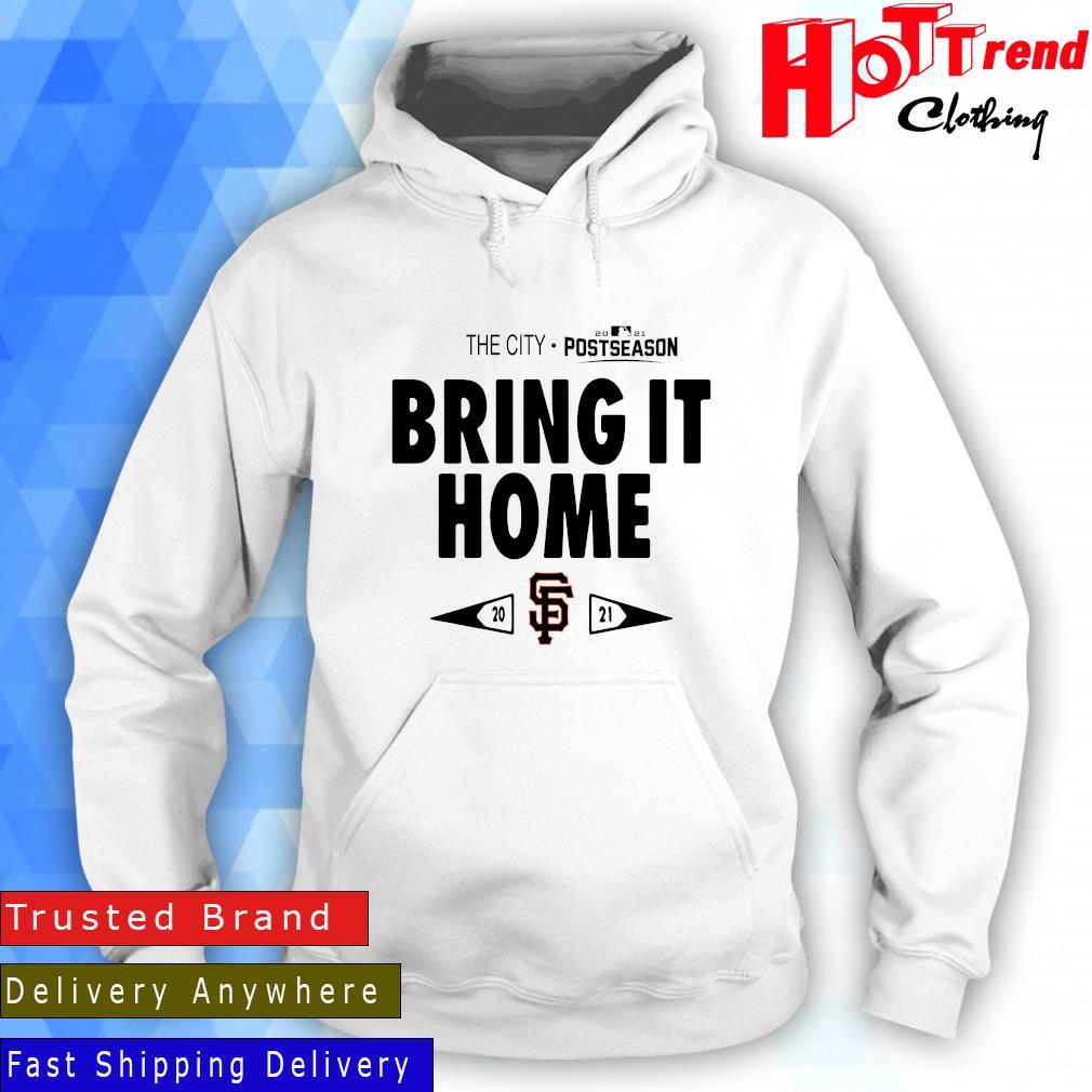 San Francisco Giants The City 2021 Postseason Bring It Home Shirt Hoodie