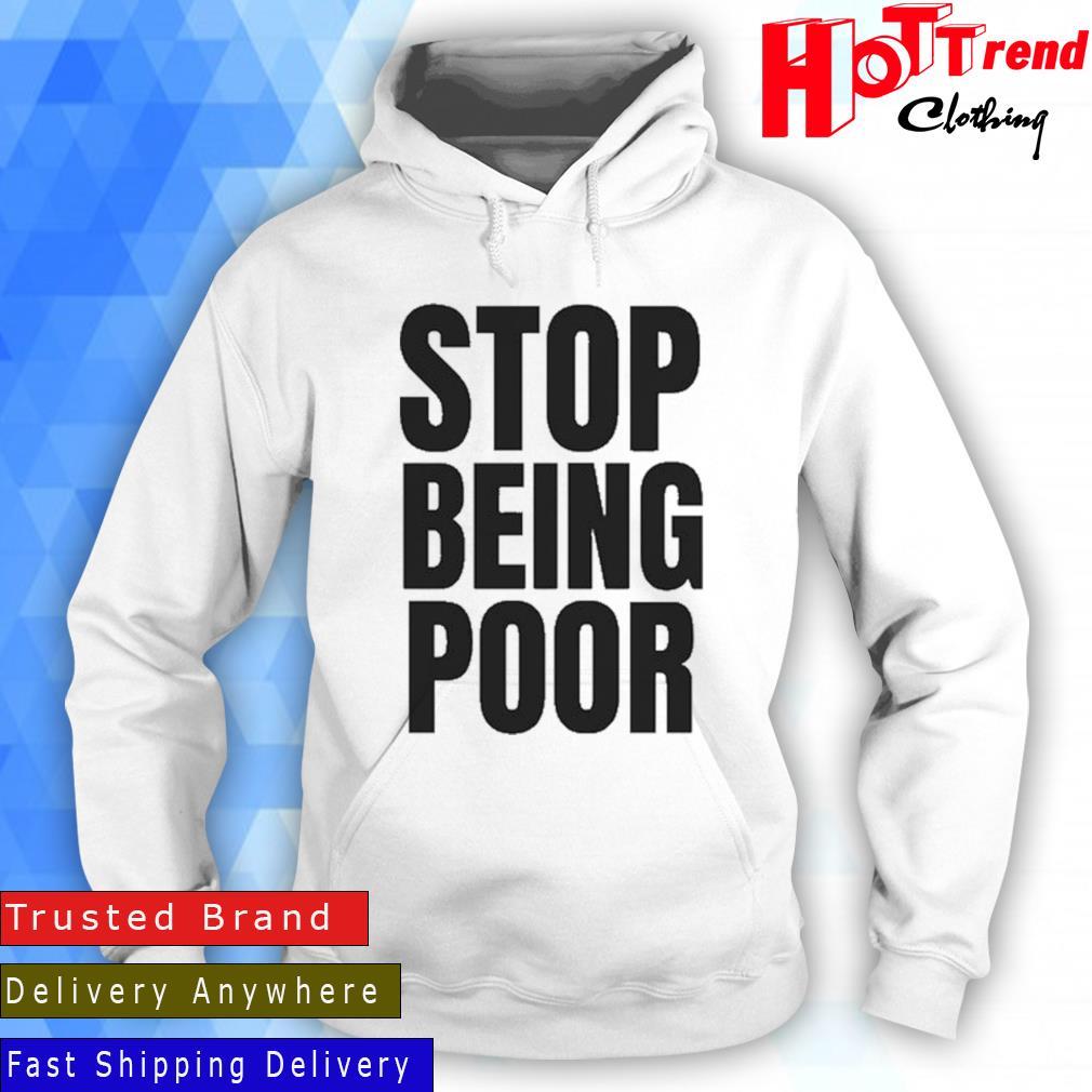 Stop Being Poor Paris Shirt Hoodie