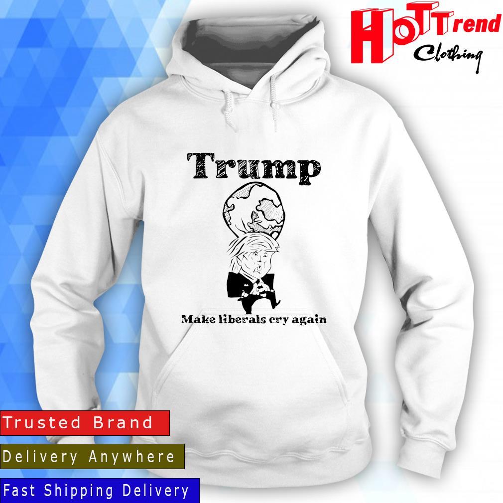 Trump Make Liberals Cry Again Shirt Hoodie